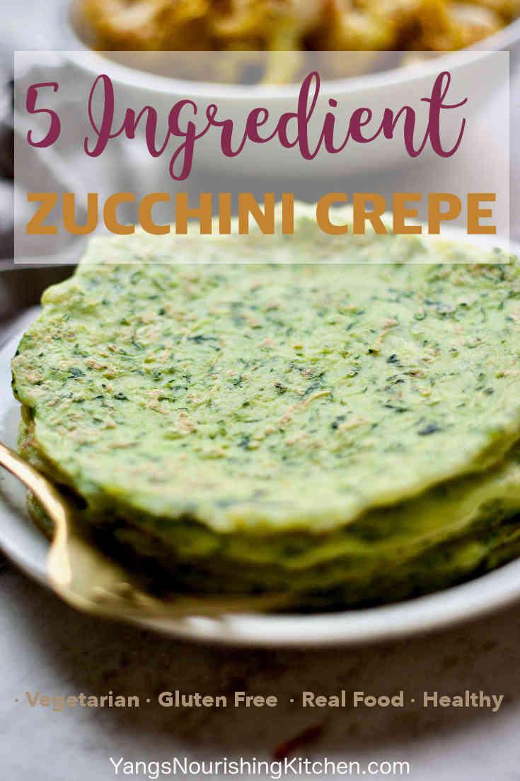 5 Ingredient Gluten Free Zucchini Crepe
